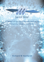 Sacred Bond: A Model of Spiritual Transformation for Therapists, Clients, and Seekers - eBook  -     By: Richard Hanhardt