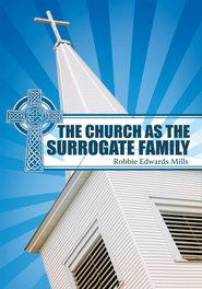 The Church as the Surrogate Family - eBook  -     By: Robbie Mills