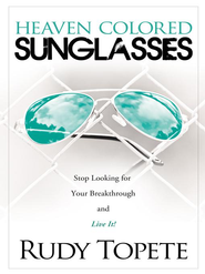 Heaven-Colored Sunglasses: Stop Looking for Your Breakthrough and Live It! - eBook  -     By: Rudy Topete