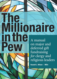 The Millionaire in the Pew: A manual on major and deferred gift fundraising for clergy and religious leaders - eBook  -     By: Russell L. Wilson