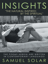 Insights The Natural Inspired by the Spiritual: The poems herein are written in contemporary language! - eBook  -     By: Samuel Solar