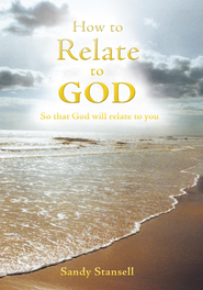 How to Relate to God: So that God will relate to you - eBook  -     By: Sandy Stansell