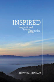 INSPIRED: Inspirational Poems from the Heart - eBook  -     By: Shawn Graham