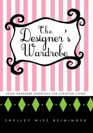 The Designer's Wardrobe: Seven Wardrobe Essentials for Christian Living - eBook  -     By: Shelley Reininger