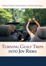 Turning Guilt Trips into Joy Rides - eBook  -     By: Shirley Brosius, Janine Boyer, Kim Messinger