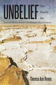 Unbelief: The Deadly Sin: Taking Back what the Enemy Has Stolen - eBook  -     By: Theresa Reyna