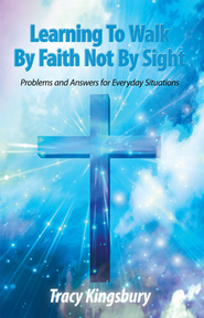 Learning To Walk By Faith Not By Sight: Problems and Answers for Everyday Situations - eBook  -     By: Tracy Kingsbury