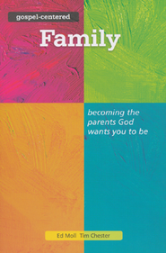 Gospel Centered Family  -     By: Tim Chester, Ed Moll