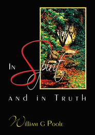 In Spirit And In Truth - eBook  -     By: William Poole