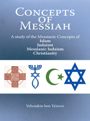 Concepts of Messiah: A study of the Messianic Concepts of Islam, Judaism, Messianic Judaism and Christianity - eBook  -     By: Yehoiakin Ya'ocov