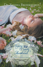 Sleeping Beauty Awakened: From Peasant to Princess to Queen - eBook  -     By: Zandia Bronkhorst