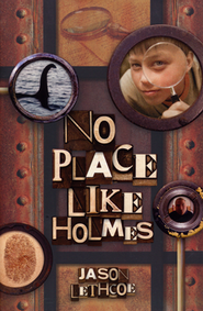 No Place Like Holmes  -     By: Jason Lethcoe