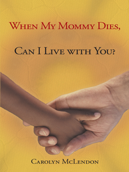 When My Mommy Dies, Can I Live with You? - eBook  -     By: Carolyn McLendon