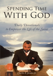 Spending Time with God: Daily Devotionals to Empower the Life of the Saint - eBook  -     By: Charles Jordan Jr.