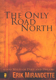 The Only Road North: 9,000 Miles of Dirt and Dreams - eBook  -     By: Erik Mirandette