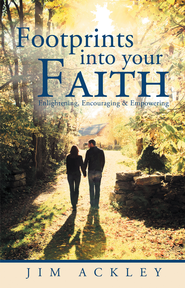 Footprints Into Your Faith: Enlightening, Encouraging & Empowering - eBook  -     By: Jim Ackley
