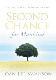 Second Chance for Mankind: Another Look at the Garden of Eden - eBook  -     By: Joan Swanson