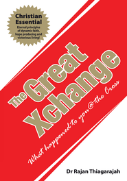 The Great Xchange: What happened to you @ the Cross - eBook  -     By: Rajan Thiagarajah