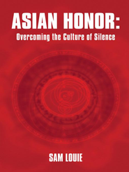 Asian Honor: Overcoming the Culture of Silence - eBook  -     By: Sam Louie