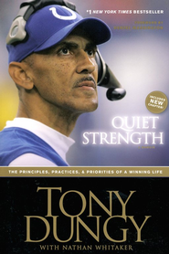 Quiet Strength: The Principles, Practices & Priorities of a Winning Life, softcover  -     By: Tony Dungy, Nathan Whitaker