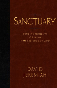 Sanctuary: Finding Moments of Refuge in the Presence of God  -     By: Dr. David Jeremiah