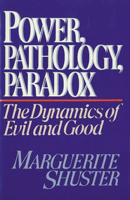 Power, Pathology, Paradox: The Dynamics of Evil and Good - eBook  -     By: Marguerite Shuster