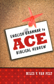 English Grammar to Ace Biblical Hebrew  -     By: Miles V. Van Pelt