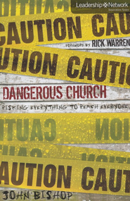 Dangerous Church: Risking Everything to Reach Everyone  -     By: John Bishop