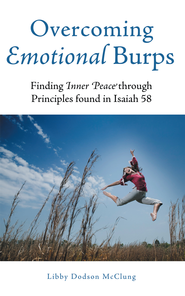 Overcoming Emotional Burps: Finding Inner Peace through Principles found in Isaiah 58 - eBook  -     By: Libby Dodson McClung