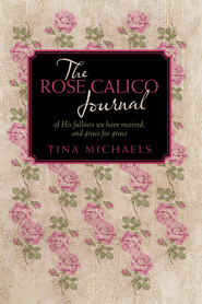 The Rose Calico Journal: of His fullness we have received, and grace for grace - eBook  -     By: Tina Michaels