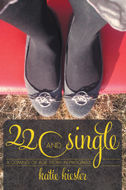 22 and Single: a coming of age story...in progress - eBook  -     By: Katie Kiesler