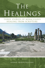 The Healings: Three Stories of Miraculous Healing from Scripture - eBook  -     By: Lonnie-Sharon Williams