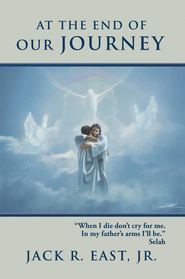 At the End of Our Journey - eBook  -     By: Jack East