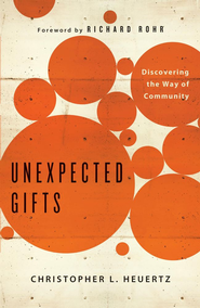 Unexpected Gifts: Discovering the Way of Community - eBook  -     By: Christopher Heuertz