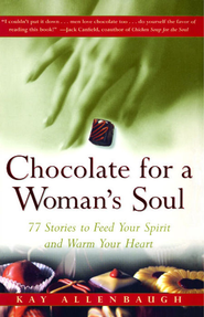 Chocolate for a Woman's Soul: 77 Stories to Feed Your Spirit and Warm Your Heart - eBook  -     By: Kay Allenbaugh