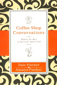 Coffee Shop Conversations: Making the Most of Spiritual Small Talk  -     By: Dale Fincher, Jonalyn Fincher