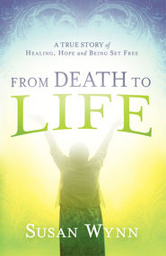 From Death to Life - eBook  -     By: Susan Wynn