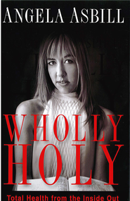 Wholly Holy: Total Health From the Inside Out-Body, Mind and Spirit - eBook  -     By: Angela Asbill