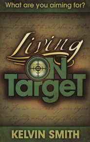 Living On Target: What Are You Aiming For?   -     By: Kelvin Smith