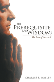 The Prerequisite for Wisdom: The Fear of the Lord - eBook  -     By: Charles Waller