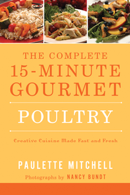 The Complete 15 Minute Gourmet: Poultry - eBook  -     By: Paulette Mitchell