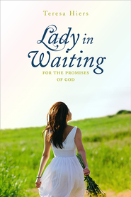 Lady in Waiting: For the Promises of God - eBook  -     By: Teresa Hiers