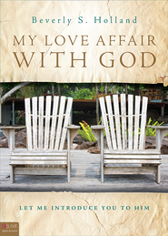 My Love Affair with God: Let Me Introduce You to Him - eBook  -     By: Beverly S. Holland