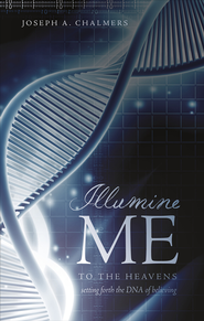 Illumine Me: To the Heavens - eBook  -     By: Joseph A. Chalmers