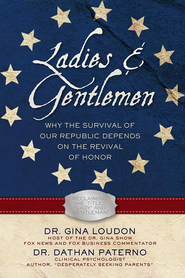 Ladies and Gentlemen: Why the Survival of our Republic Depends on the Revival of Honor - eBook  -     By: Dr. Gina Loudon, Dr. Dathan Paterno
