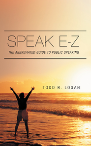 Speak E-Z: The Abbreviated Guide to Public Speaking - eBook  -     By: Todd Logan