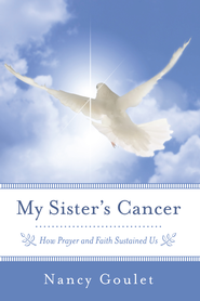 My Sister's Cancer: How Prayer and Faith Sustained Us - eBook  -     By: Nancy Goulet
