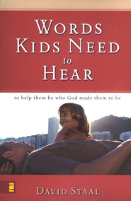 Words Kids Need to Hear: To Help Them Be Who God Made Them to Be - eBook  -     By: David Staal