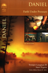 Daniel: Faith Under Pressure Brining the Bible to Life Series  -     By: Tremper Longman III, Janet Nygren, Karen H. Jobes