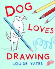 Dog Loves Drawing - eBook  -     By: Louise Yates